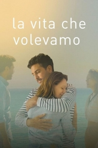 La vita che volevamo (2020) streaming